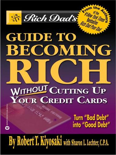 Rich Dad's Advisors®: Guide to Becoming Rich . . . Without Cutting up Your Credit Cards