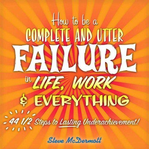 Download How to Be a Complete and Utter Failure in Life, Work & Everything