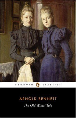 The Old Wives' Tale (Penguin Classics) by Arnold Bennett