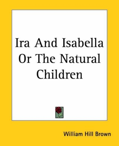 Ira And Isabella Or The Natural Children