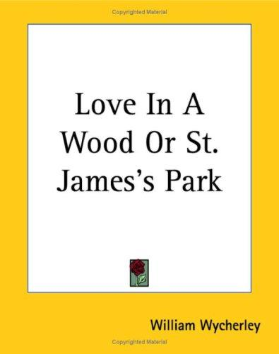 Love In A Wood Or St. James's Park