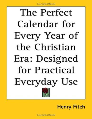 The Perfect Calendar for Every Year of the Christian Era