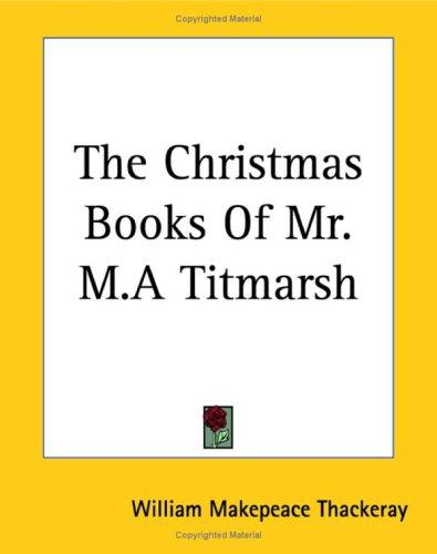 Download The Christmas Books Of Mr. M.a Titmarsh