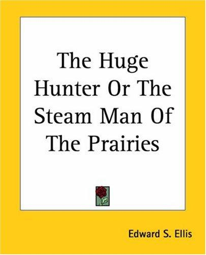 Download The Huge Hunter Or The Steam Man Of The Prairies