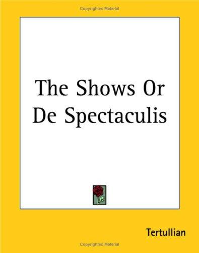 The Shows or De Spectaculis by Tertullian