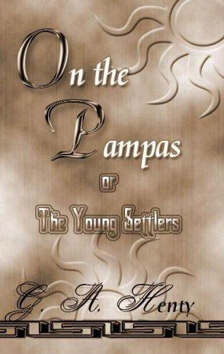 On The Pampas Or The Young Settlers