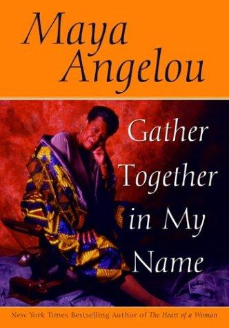 Gather together in my name by Maya Angelou, Maya Angelou