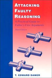 Attacking Faulty Reasoning: A Practical Guide to Fallacy-Free Arguments (Phil...