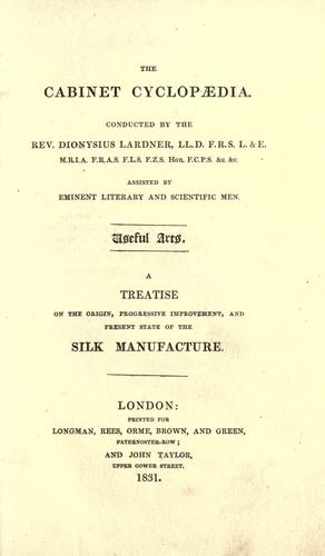 Download A treatise on the origin, progressive improvement, and present state of the silk manufacture.