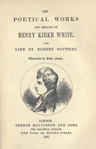 Poetical works and remains of Henry Kirke White