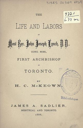 The life and labors of Most Rev. John Joseph Lynch, D.D., Cong. miss., first archbishop of Toronto