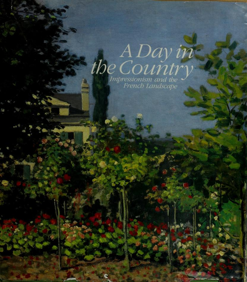 A Day in the country by Los Angeles County Museum of Art [and] the Art Institute of Chicago [and] Réunion des musées nationaux ; [edited by Andrea P.A. Belloli].