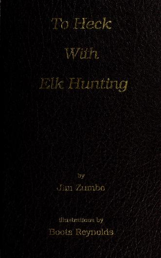 Cover of: To Heck with Elk Hunting | Jim Zumbo
