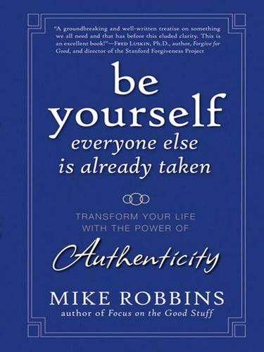 Be yourself, everyone else is already taken by Mike Robbins