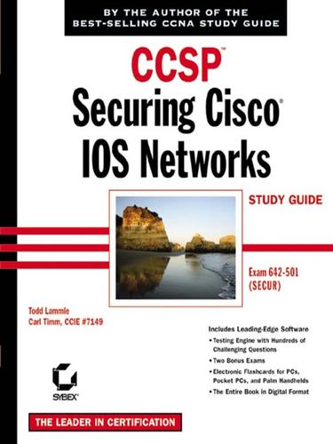 CCSP: Securing Cisco IOS Networks Study Guide by Todd Lammle