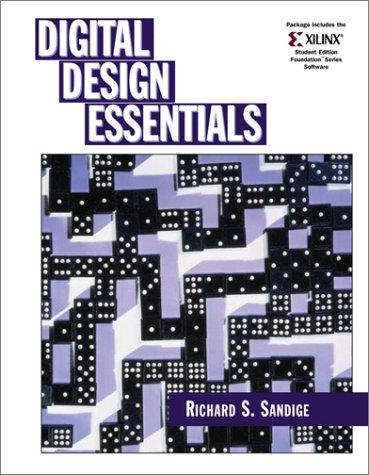 Digital Design Essentials and Xilinx 4.2i Package by Richard S. Sandige