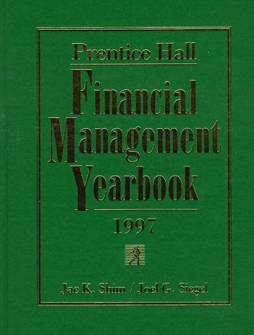 Prentice Hall Financial Management Yearbook 1997 by Jae K. Shim