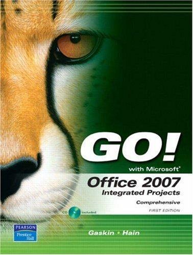 GO! with Office 2007 Integrated Projects (Go! Series) by Shelley Gaskin