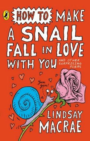 How to Make a Snail Fall in Love with You by Lindsay MacRae