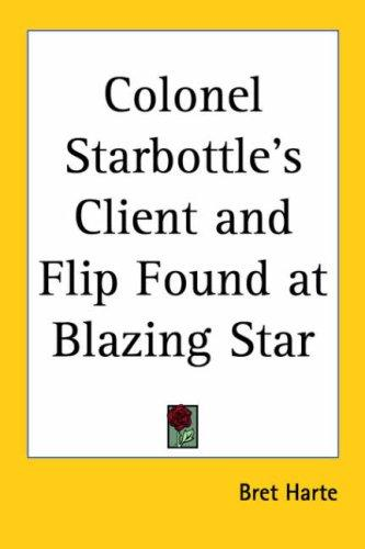 Colonel Starbottle's Client and Flip Found at Blazing Star