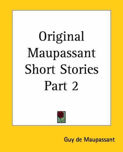 Original Maupassant Short Stories by Guy de Maupassant