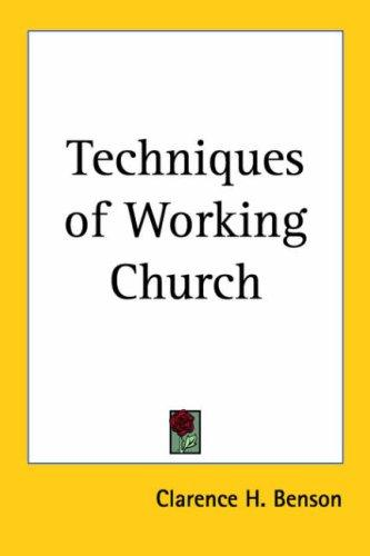 Techniques of Working Church by Clarence H. Benson