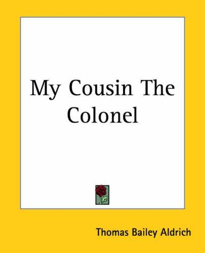 My Cousin The Colonel by Thomas Bailey Aldrich