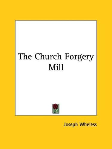 The Church Forgery Mill by Joseph Wheless
