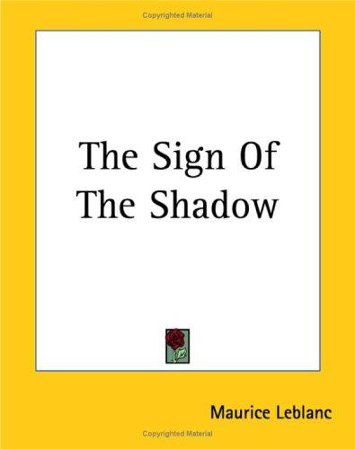 The Sign of the Shadow by Maurice Leblanc