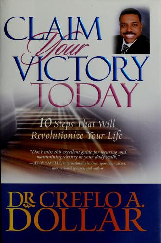 Claim your victory today by Creflo A. Dollar