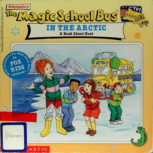 The Magic School Bus in the Arctic: A Book About Heat: A Book About Heat (Magic School Bus TV Tie-Ins) by Joanna Cole, Bruce Degen