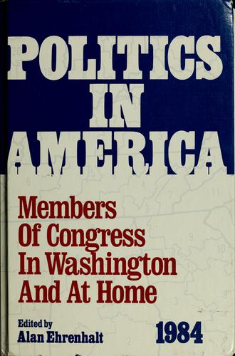Politics in America by Alan Ehrenhalt, editor ; Michael Glennon, associate editor.