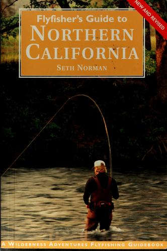 Flyfisher's guide to northern California by Seth Norman