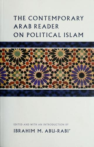 The contemporary Arab reader on political Islam by Ibrahim M. Abu-Rabiʻ