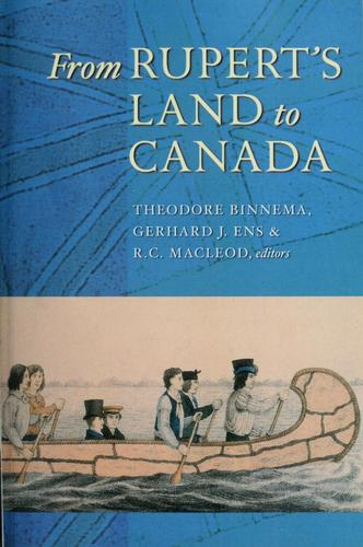 From Rupert's Land to Canada by Theodore Binnema, Gerhard J. Ens & R.C. Macleod, editors.