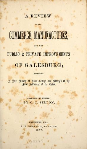 A review of the commerce, manufactures, and the public & private improvements of Galesburg by Charles J. Sellon