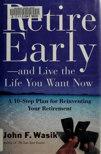 Retire Early--And Live the Life You Want Now by John F. Wasik