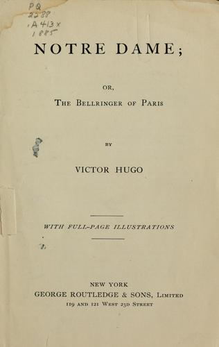 Notre Dame, or, The bellringer of Paris by Victor Hugo