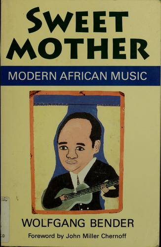 Sweet mother : modern African music by Wolfgang Bender