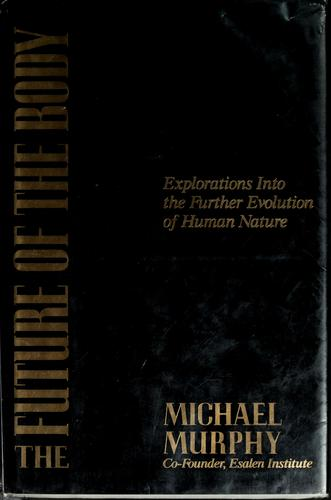 The future of the body by Murphy, Michael