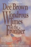 Wondrous times on the frontier by Dee Alexander Brown