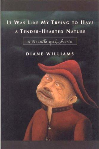 It Was Like My Trying to Have a Tender-Hearted Nature by Diane Williams