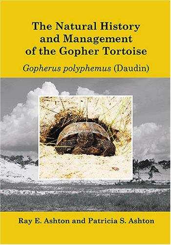The Natural History and Management of the Gopher Tortoise Gopherus polyphemus (Daudin) by Ray E. Ashton, Patricia S. Ashton, Ghislaine Guyot