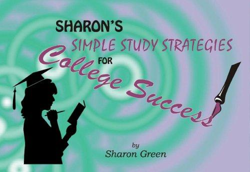 Sharon's Simple Study Strategies for College Success by Sharon Green