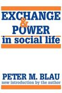 Exchange and power in social life by Peter Michael Blau