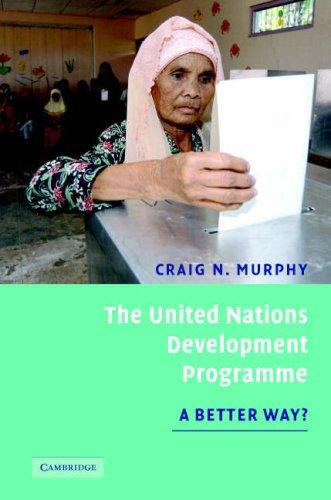 The United Nations Development Programme by Craig N. Murphy