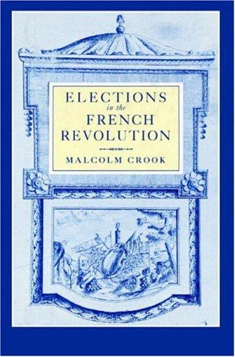 Elections in the French Revolution by Malcolm Crook