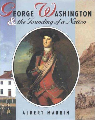 George Washington & the founding of a nation by Albert Marrin