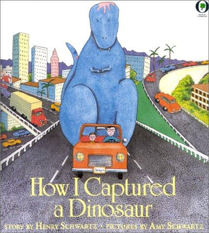 How I Captured A Dinosaur by Henry Schwartz
