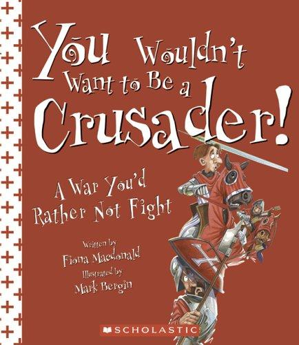 You Wouldn't Want to Be a Crusader! by Fiona MacDonald